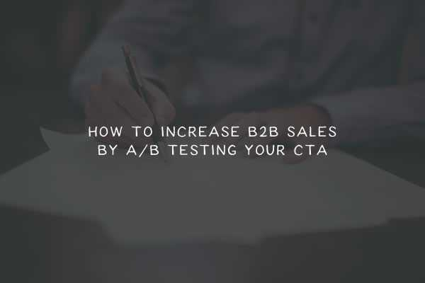 How to Increase B2B Sales by A/B Testing Your CTA