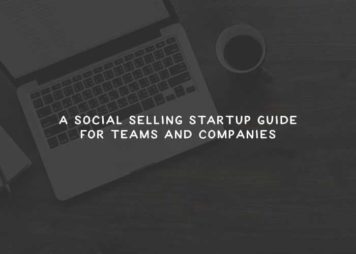 A Social Selling Startup Guide for Teams and Companies