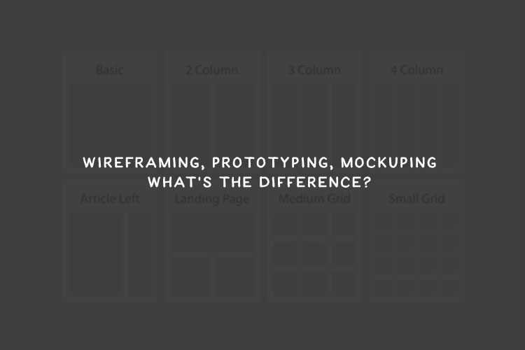 Wireframing, Prototyping, Mockuping – What's the Difference?
