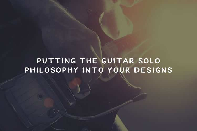 Putting the Guitar Solo Philosophy into Your Designs