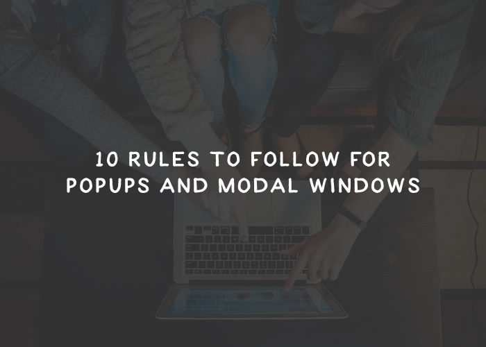 10 Rules to Follow for Popups and Modal Windows