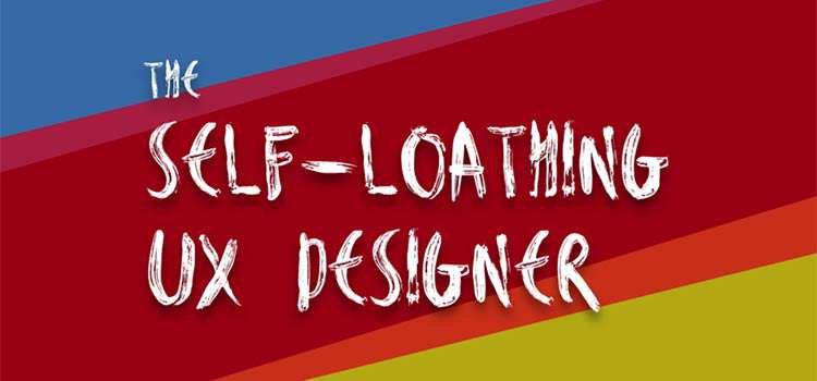 The Self-Loathing UX Designer