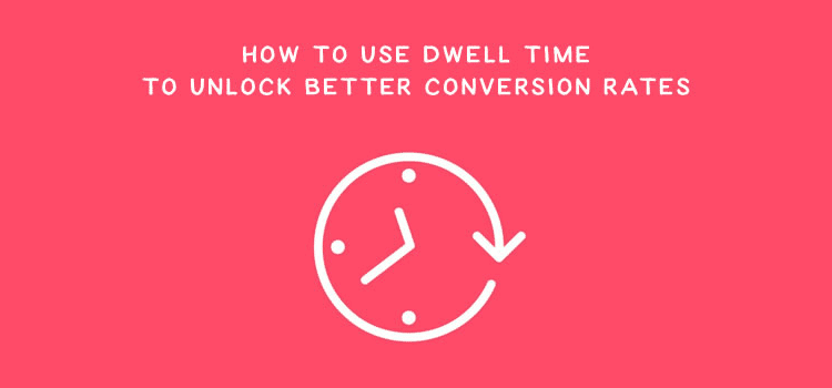 How to Use Dwell Time to Unlock Better Conversion Rates