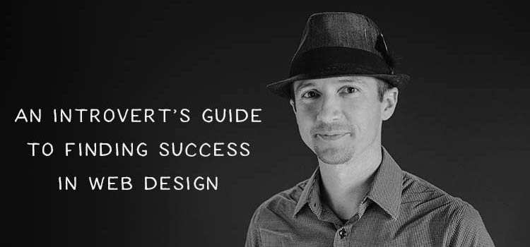 An Introvert's Guide to Finding Success in Web Design