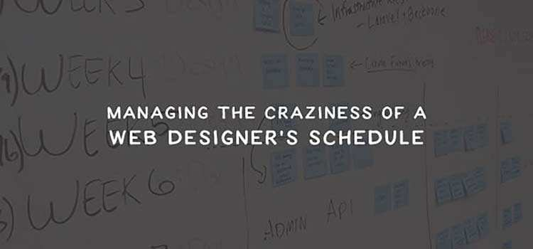 Managing the Craziness of a Web Designer's Schedule