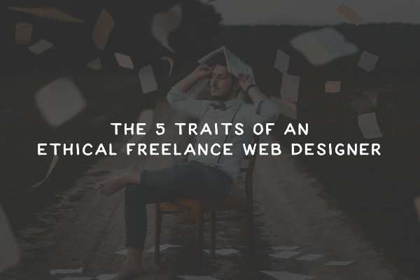 The 5 Traits of an Ethical Freelance Web Designer
