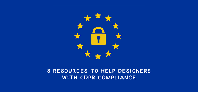 8 Resources to Help Designers with GDPR Compliance