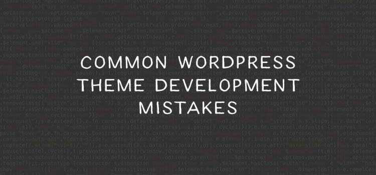 How to Avoid Common WordPress Theme Development Mistakes