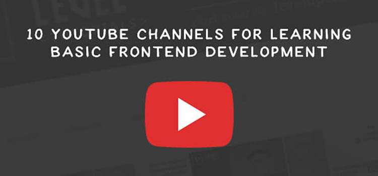 10 YouTube Channels For Learning Basic Frontend Development