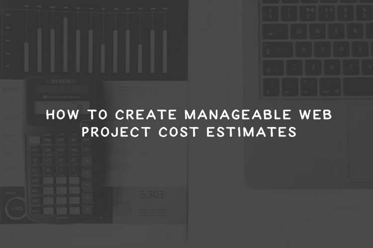 How to Create Manageable Web Project Cost Estimates