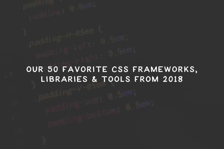 Top 50 CSS Libraries, Frameworks and Tools for 2018