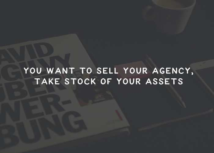 You Want to Sell Your Agency, Take Stock of Your Assets