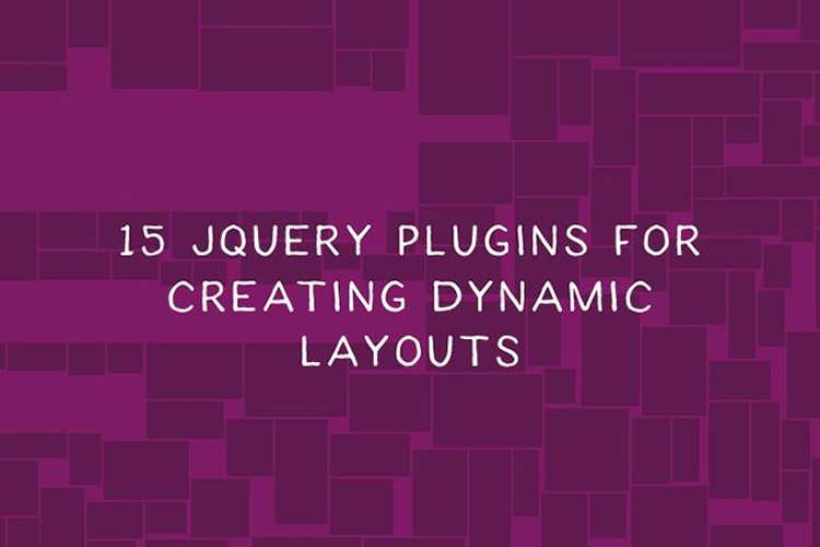 15 jQuery Plugins for Creating Dynamic & Responsive Layouts
