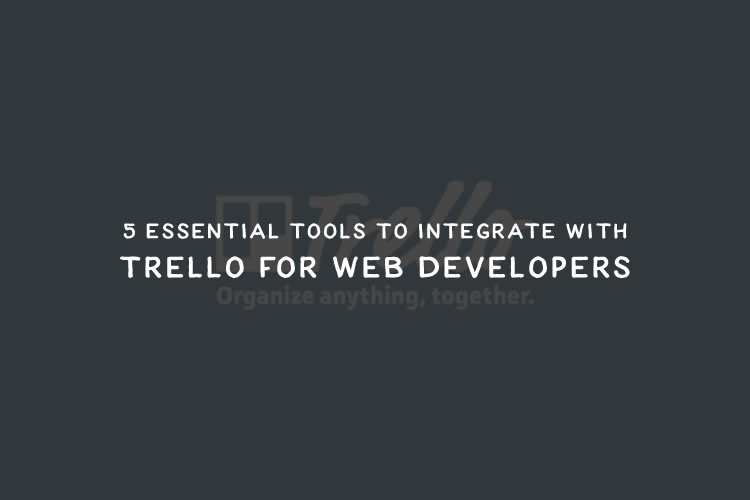 5 Essential Tools to Integrate with Trello for Web Developers