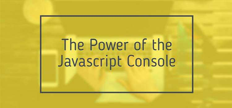 How you can improve your workflow using the JavaScript console