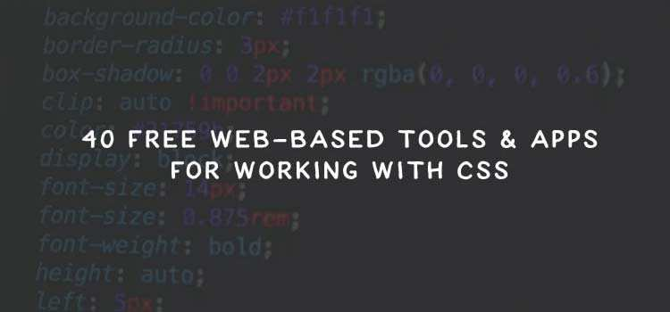 40 Free Web-Based Tools & Apps for Working With CSS