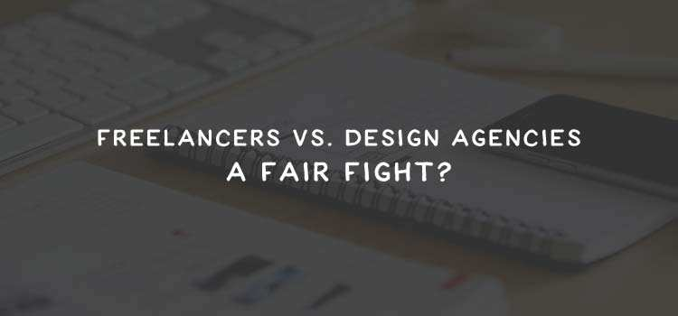 Freelancers vs. Design Agencies: A Fair Fight?