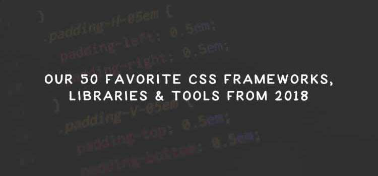 Our 50 Favorite CSS Frameworks, Libraries & Tools from 2018