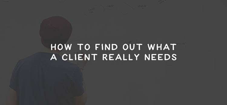 How to Find Out What a Client Really Needs