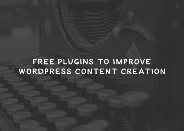 10 Free Plugins to Improve WordPress Content Creation