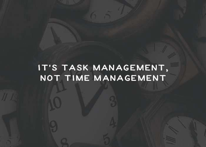 It's Task Management, Not Time Management