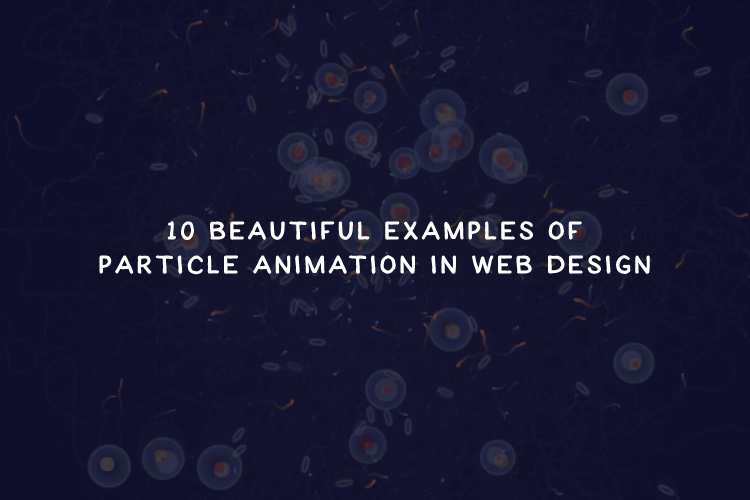 10 Beautiful Examples of Particle Animation in Web Design
