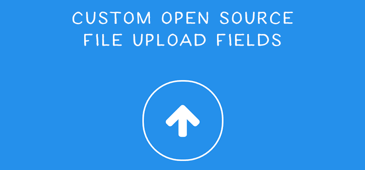9 Custom Open Source File Upload Field Snippets