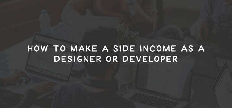 How to Make a Side Income as a Designer or Developer