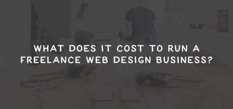 What Does It Cost to Run a Freelance Web Design Business?