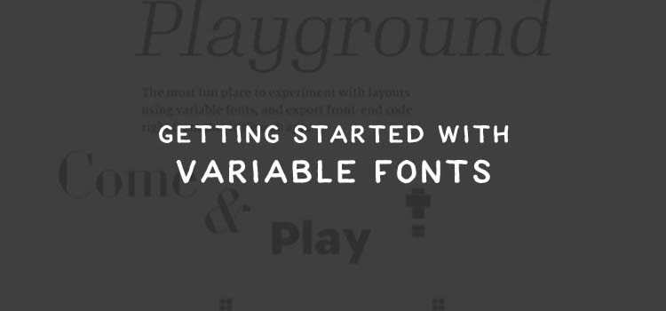 Getting Started with Variable Fonts: Tips and Resources