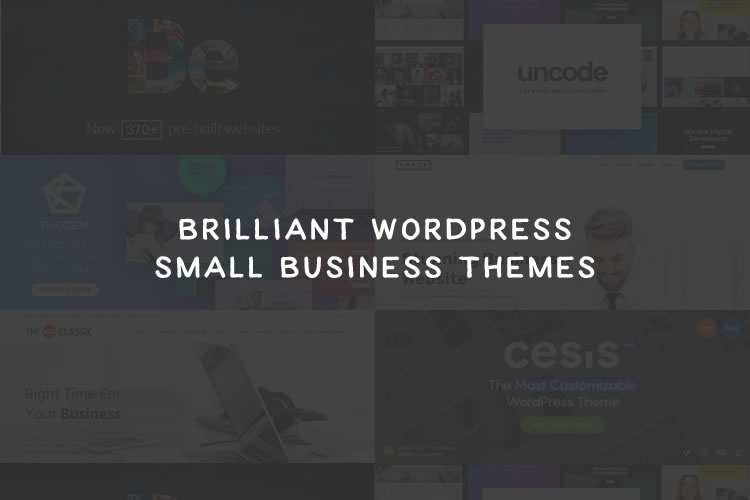How Do You Tackle WordPress for Small Business Websites? Start with These Brilliant Themes