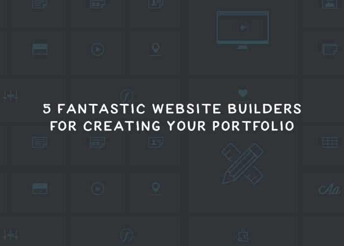 5 Fantastic Website Builders for Creating Your Portfolio