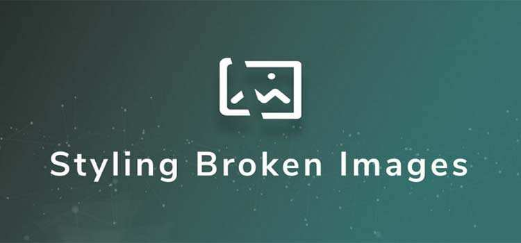 Styling Broken Images
