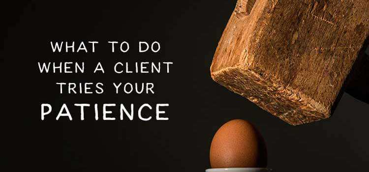 What to Do When a Client Tries Your Patience