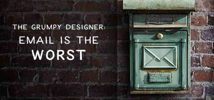 The Grumpy Designer: Email Is the Worst