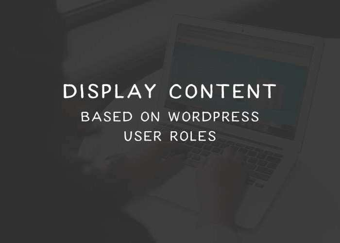 How to Display Content Based on WordPress User Roles