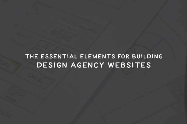The Essential Elements for Building a Design Agency Website