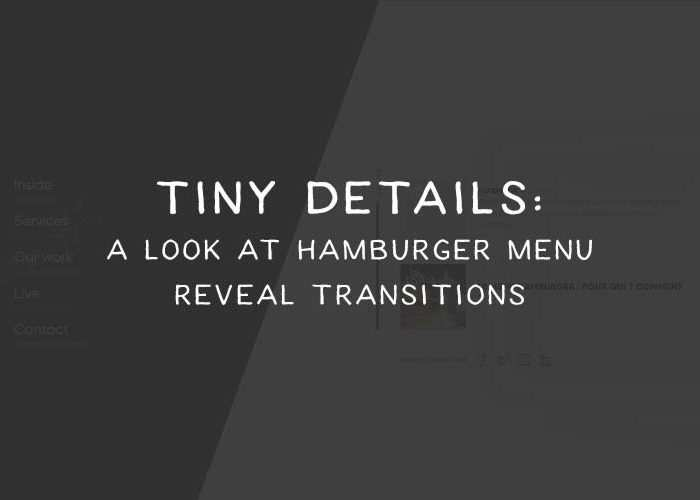 Tiny Details: A Look at Hamburger Menu Reveal Transitions
