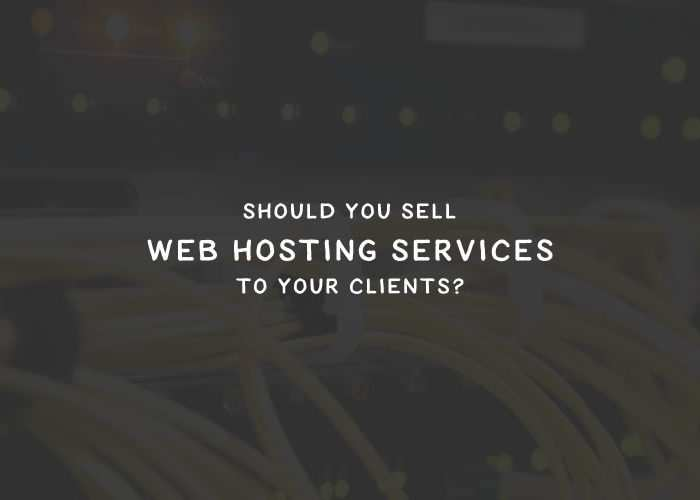 Should You Sell Web Hosting Services to Your Clients?