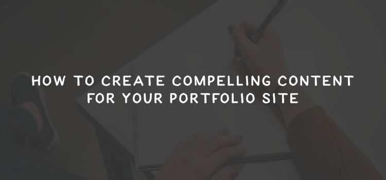 Creating Compelling Content for Your Portfolio Site