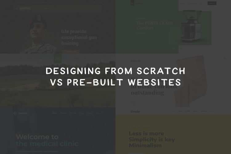 Designing from Scratch vs Pre-built Websites: Is One Better Than the Other?