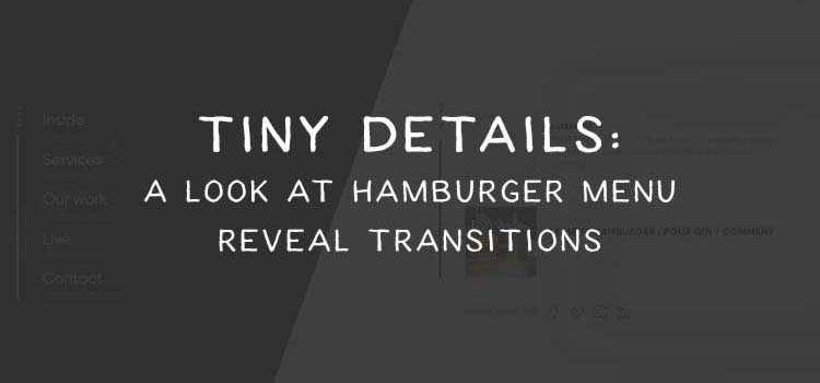 Tiny Details: A Look at Hamburger Menu Reveal Transitions