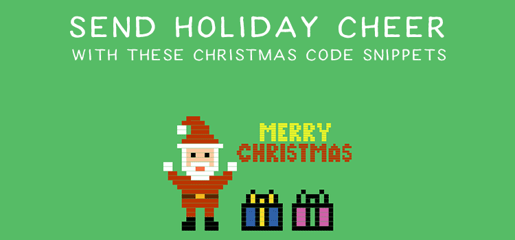 Send Holiday Cheer with these Christmas Code Snippets
