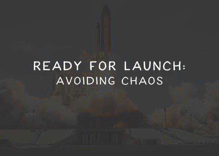 Ready for Launch: Avoiding Chaos
