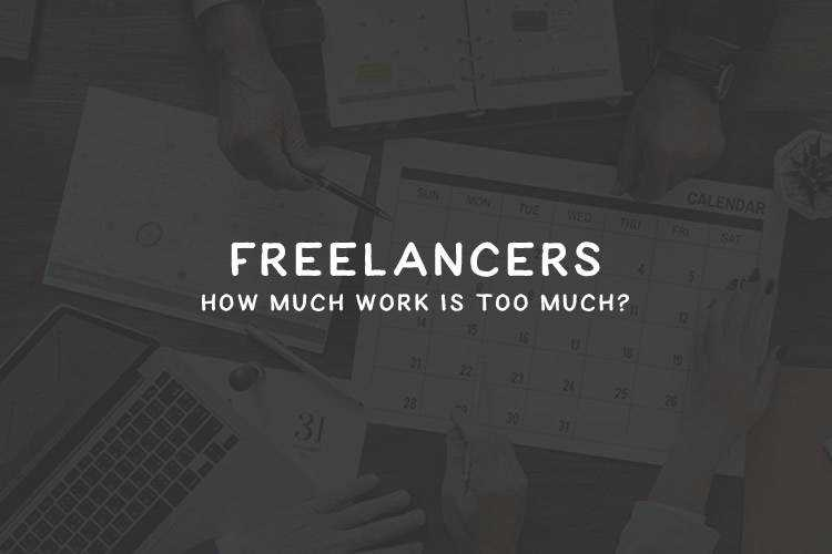 Freelancers: How Much Work Is Too Much?