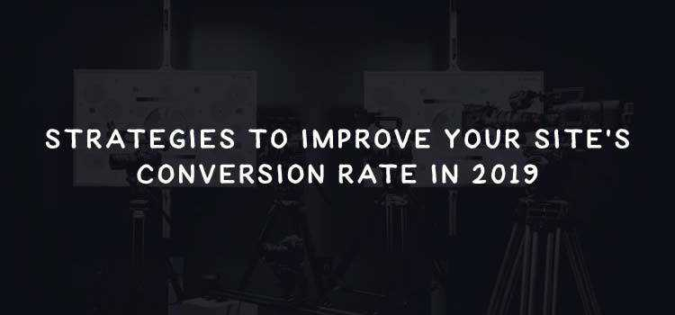 Strategies to Improve Your Site's Conversion Rate in 2019