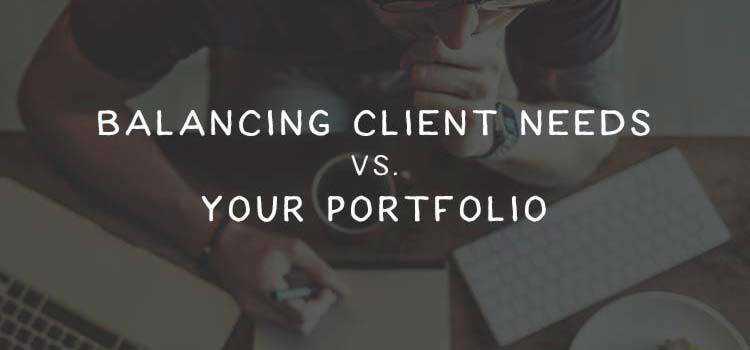 Balancing Client Needs vs. Your Portfolio