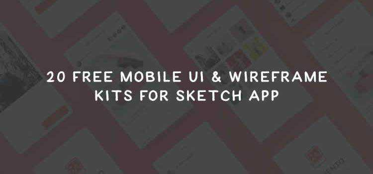 20 Free Mobile UI & Wireframe Kits for Sketch App