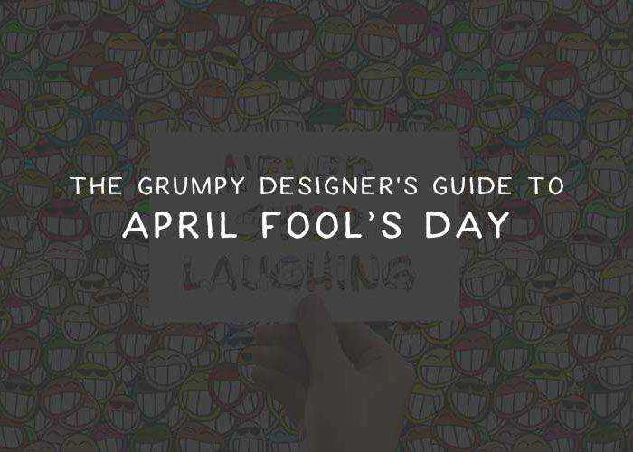 The Grumpy Designer's Guide to April Fool's Day