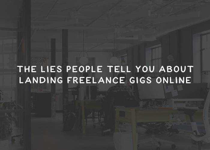The Lies People Tell You About Landing Freelance Gigs Online